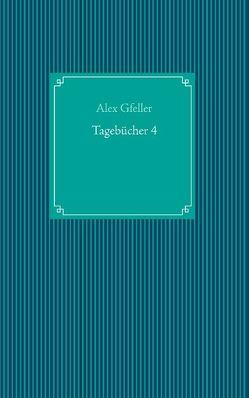 Tagebücher 4 von Gfeller,  Alex