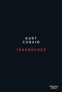 Tagebücher von Cobain,  Kurt, Drechsler,  Clara, Hellmann,  Harald