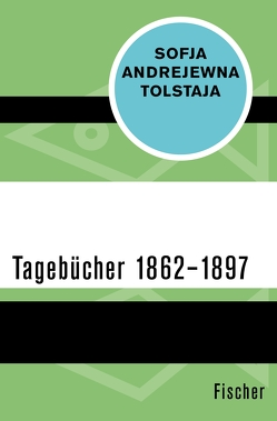 Tagebücher 1862–1897 von Döring-Smirnov,  Johanna Renate, Tietze,  Rosemarie, Tolstaja,  Sofja Andrejewna