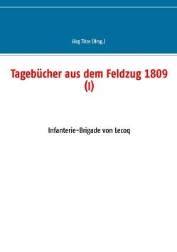 Tagebücher aus dem Feldzug 1809 (I) von Titze,  Jörg