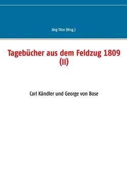 Tagebücher aus dem Feldzug 1809 (II) von Titze,  Jörg
