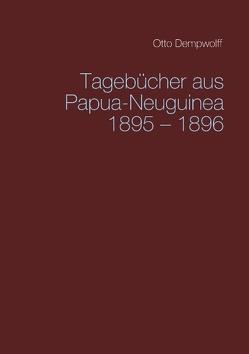 Tagebücher aus Papua-Neuguinea 1895-1896 von Dempwolff,  Otto, Duttge,  Michael