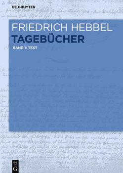 Friedrich Hebbel: Tagebücher / Text von Hebbel,  Friedrich, Ritzer,  Monika