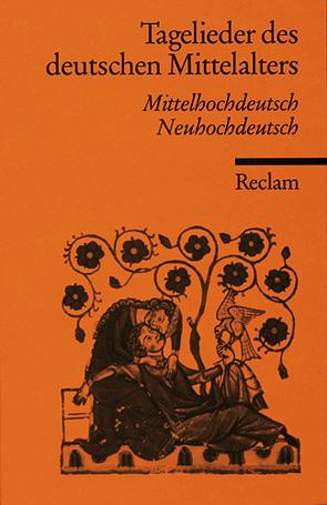 Tagelieder des deutschen Mittelalters von Backes,  Martina, Wolf,  Alois