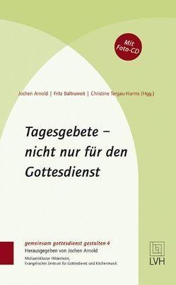 Tagesgebete – nicht nur für den Gottesdienst von Arnold,  Jochen, Baltruweit,  Fritz, Tergau-Harms,  Christine