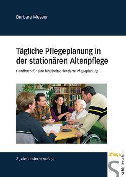 Tägliche Pflegeplanung in der stationären Altenpflege von Messer,  Barbara