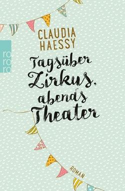 Tagsüber Zirkus, abends Theater von Haessy,  Claudia