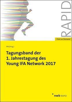 Tagungsband der 1. Jahrestagung des Young IFA Network 2017 von Bergmann,  Malte, Böhmer,  Julian, Gebhardt,  Ronald, Hagemann,  Tobias, Holle,  Florian, Lukas,  Philipp, Martini,  Ruben, Oertel,  Eva, Valta,  Matthias