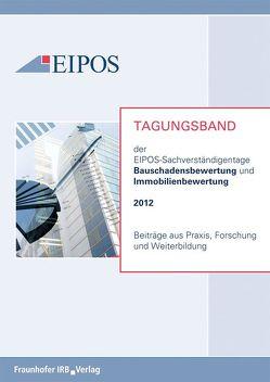 Tagungsband der EIPOS-Sachverständigentage Bauschadensbewertung und Immobilienbewertung 2012.