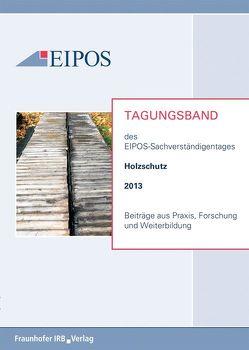 Tagungsband der EIPOS-Sachverständigentage Holzschutz 2013.