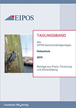 Tagungsband der EIPOS-Sachverständigentage Holzschutz 2015.