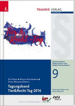 Tagungsband Tier&Recht-Tag 2016, Schriftenreihe Umweltrecht und Umwelttechnikrecht Band 9 von Hintermayr,  Niklas, Persy,  Eva, Wagner,  Erika