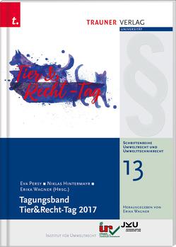 Tagungsband, Tier&Recht-Tag 2017, Schriftenreihe Umweltrecht und Umwelttechnikrecht Band 13 von Hintermayr,  Niklas, Persy,  Eva, Wagner,  Erika