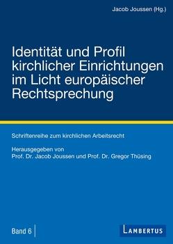 Identität und Profil kirchlicher Einrichtungen im Licht europäischer Rechtsprechung von Joussen,  Jacob, Thüsing,  Gregor