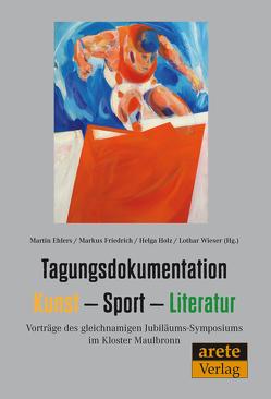 Tagungsdokumentation Kunst – Sport – Literatur von Ehlers,  Martin, Friedrich,  Markus, Holz,  Helga, Wieser,  Lothar