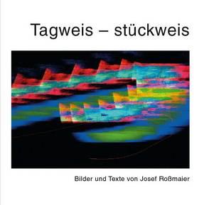 Tagweis – stückweis von Roßmaier,  Josef