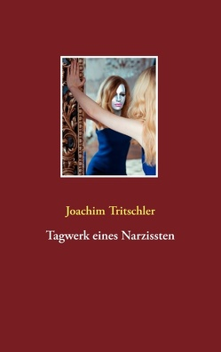 Tagwerk eines Narzissten von Tritschler,  Joachim