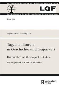 Tagzeitenliturgie in Geschichte und Gegenwart von Häussling,  Angelus A, Klöckener,  Martin