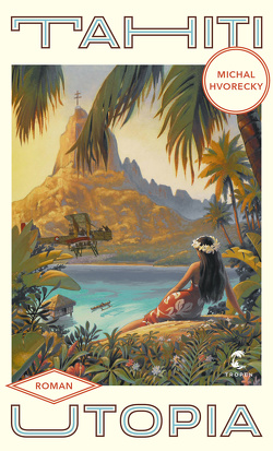 Tahiti Utopia von Hvorecky,  Michal, Kraetsch,  Mirko