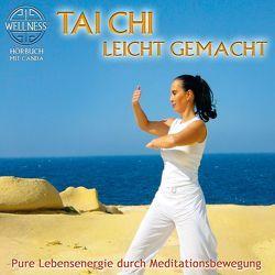 Tai Chi leicht gemacht – Pure Lebensenergie durch Meditationsbewegung