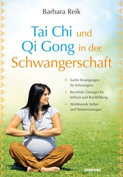 Tai Chi und Qi Gong in der Schwangerschaft von Reik,  Barbara