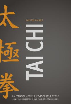 Tai Chi – Waffenformen für Fortgeschrittene von Kalweit,  Karsten