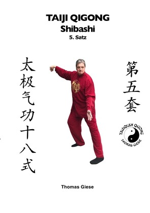Taiji Qigong Shibashi / Taiji Qigong Shibashi, 5.Satz von Giese,  Thomas