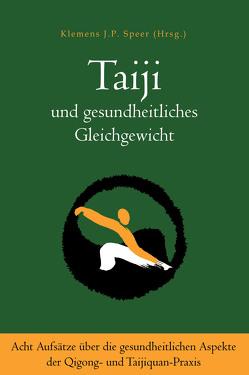 Taiji und gesundheitliches Gleichgewicht von Speer,  Klemens J.P.