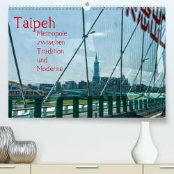 Taipeh, Metropole zwischen Tradition und Moderne. (Premium, hochwertiger DIN A2 Wandkalender 2020, Kunstdruck in Hochglanz) von Gödecke,  Dieter