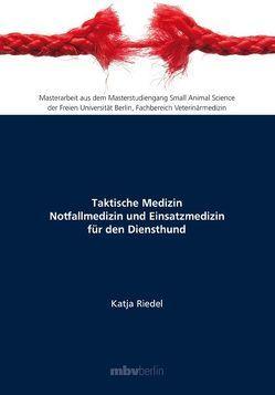 Taktische Medizin Notfallmedizin und Einsatzmedizin für den Diensthund von Riedel,  Katja