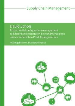 Taktisches Rekonfigurationsmanagement zellularer Fabrikstrukturen bei variantenreichen und veränderlichen Produktprogrammen von Henke,  Michael, Scholz,  David