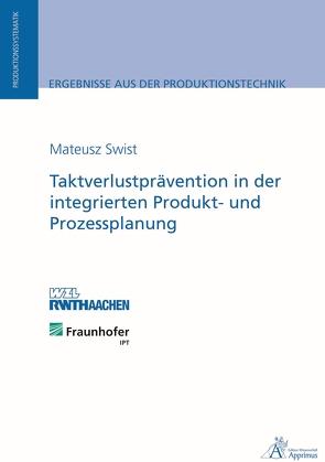 Taktverlustprävention in der integrierten Produkt- und Prozessplanung von Swist,  Mateusz