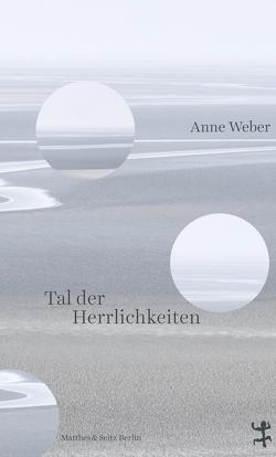 Tal der Herrlichkeiten von Weber,  Anne