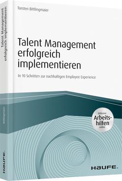 Talent Management erfolgreich implementieren – inkl. Arbeitshilfen online von Bittlingmaier,  Torsten