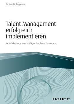 Talent Management erfolgreich implementieren von Bittlingmaier,  Torsten