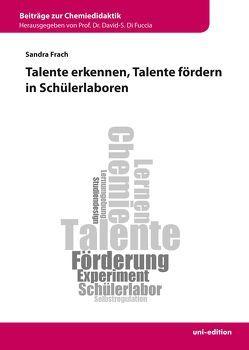 Talente erkennen, Talente fördern in Schülerlaboren von Di Fuccia,  David-S., Frach,  Sandra
