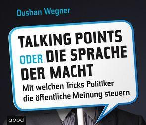 Talking Points oder die Sprache der Macht von Lehnen,  Stefan, Wegner,  Dushan