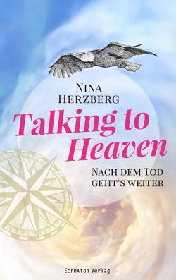 Talking to Heaven: Nach dem Tod geht's weiter von Herzberg,  Nina, O'Neill,  Dennis