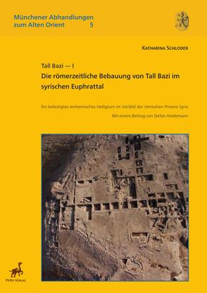 Tall Bazi – I. Die römerzeitliche Bebauung von Tall Bazi im syrischen Euphrattal von Heidemann,  Stefan, Schloder,  Katharina
