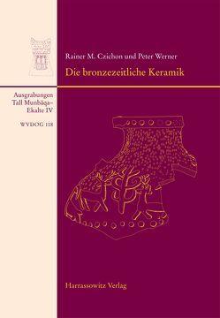 Tall Munbaqa-Ekalte IV, Die bronzezeitliche Keramik von Czichon,  Rainer M, Werner,  Peter