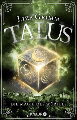 Talus – Die Magie des Würfels von Grimm,  Liza