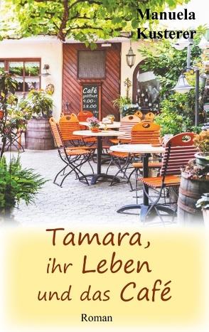 Tamara, ihr Leben und das Café von Kusterer,  Manuela