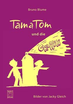 TamaTom und die Graffiti von Blume,  Bruno, Gleich,  Jacky