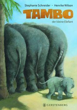Tambo, der kleine Elefant von Schneider,  Stephanie, Wilson,  Henrike