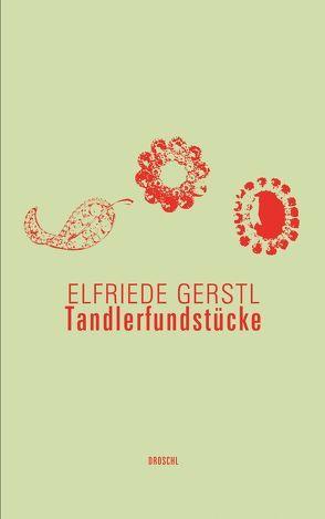 Tandlerfundstücke von Gerstl,  Elfriede, Gürtler,  Christa, Wedl,  Martin