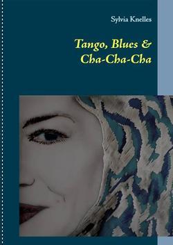 Tango, Blues & Cha Cha Cha von Knelles,  Sylvia