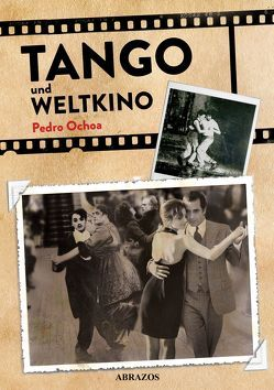 Tango und Weltkino von Ballhause,  Claudia, Ochoa,  Pedro