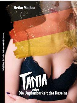 Tanja oder Die Unplanbarkeit des Daseins von Mallau,  Heiko