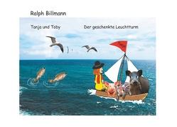 Tanja und Toby Der geschenkte Leuchtturm von Billmann,  Ralph