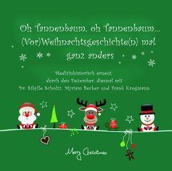 Tannenbaum, oh Tannenbaum… (Vor)Weihnachtsgeschichten mal ganz anders, Medizinhistorisch erneut durch den Dezember, diesmal mit Dr. Sibylle Scholtz, Myriam Becker und Frank Krogmann von Becker,  Myriam, Krogmann,  Frank, Scholtz,  Sibylle